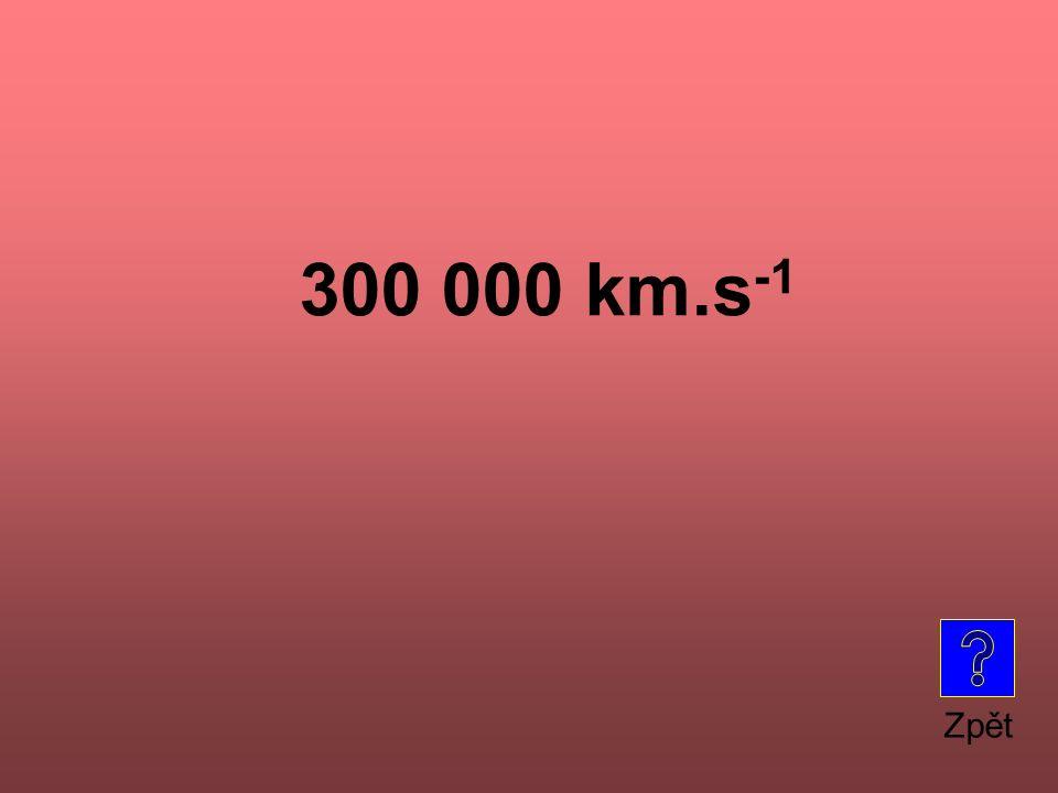 300 000 km.s -1 Zpět