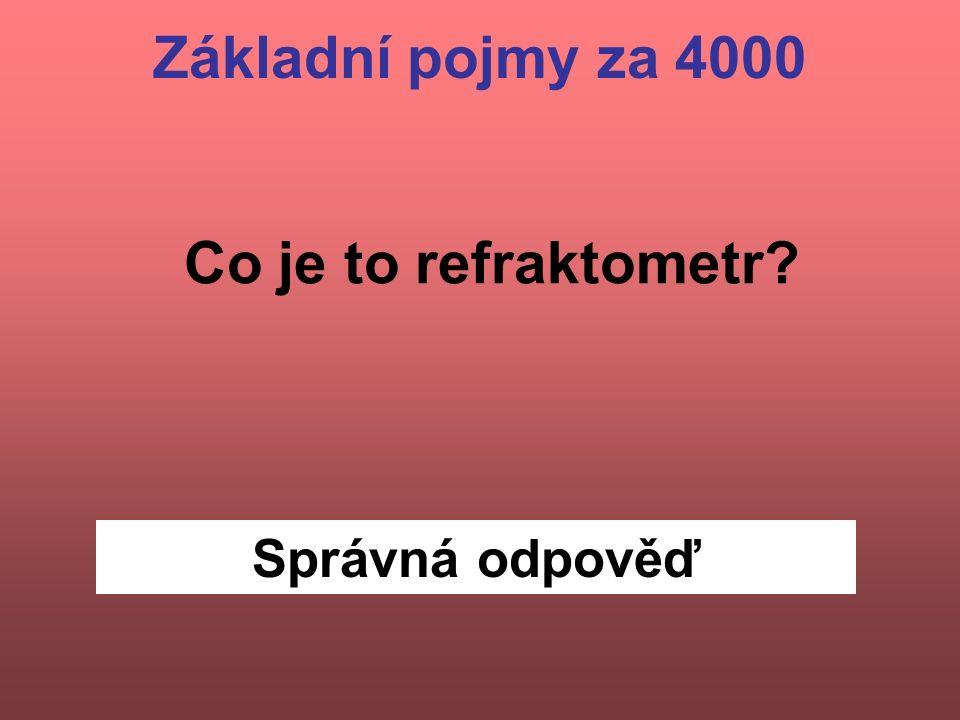 Správná odpověď Co je to refraktometr Základní pojmy za 4000