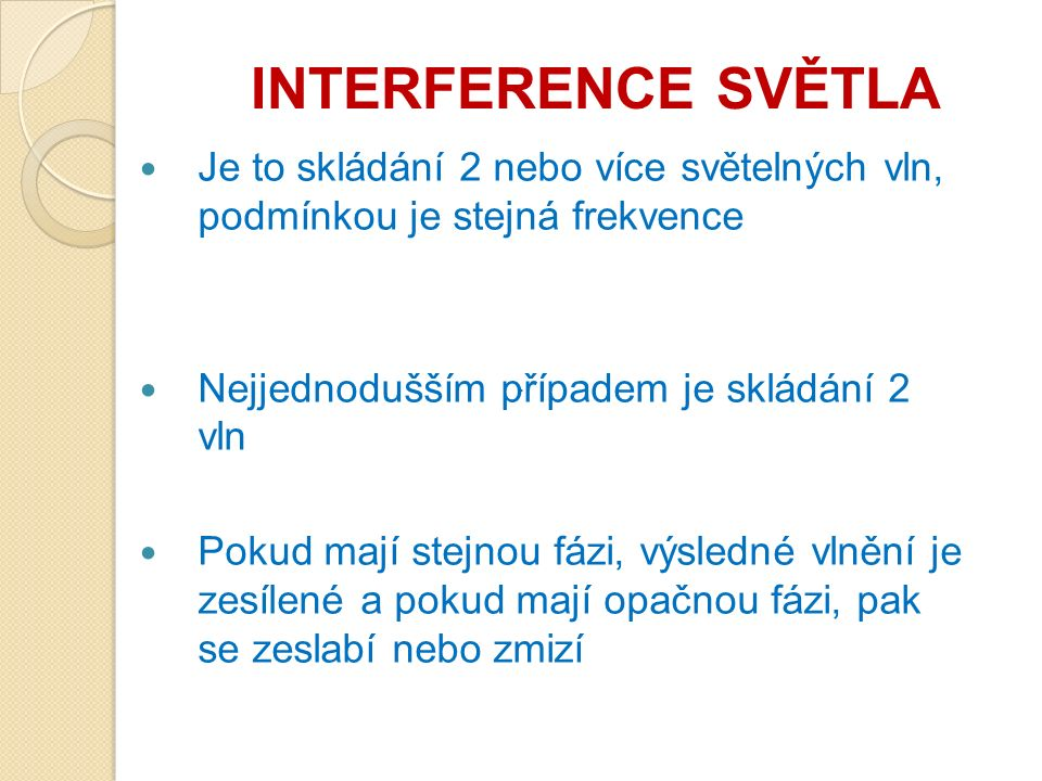 INTERFERENCE SVĚTLA Je to skládání 2 nebo více světelných vln, podmínkou je stejná frekvence Nejjednodušším případem je skládání 2 vln Pokud mají stej