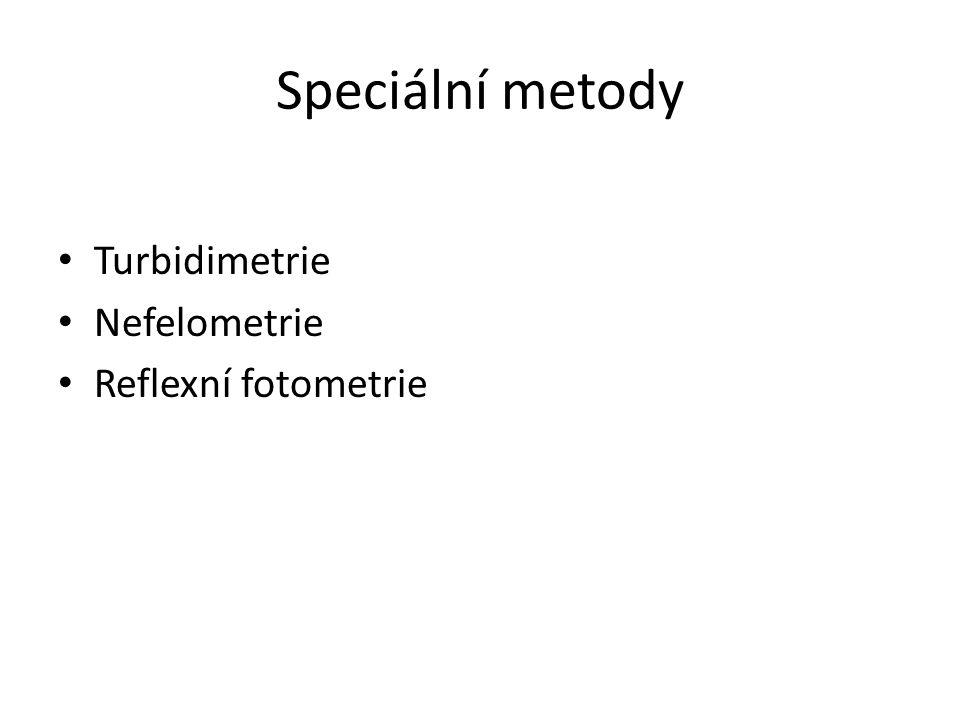 Speciální metody Turbidimetrie Nefelometrie Reflexní fotometrie