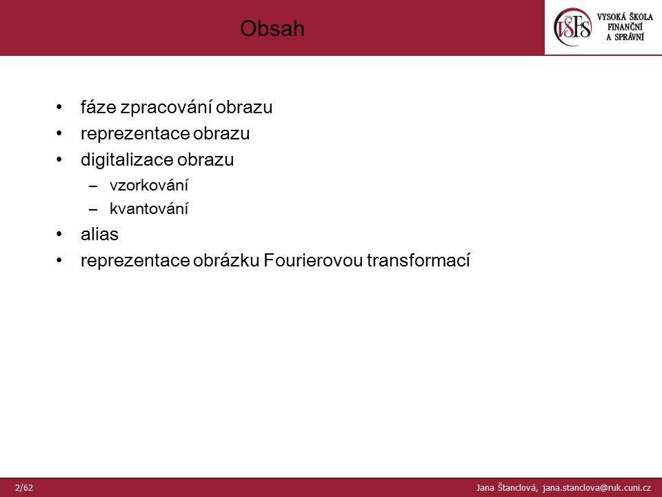 PROCES ZPRACOVÁNÍ OBRAZU Proces zpracování obrazu 3/62 Jana Štanclová, jana.stanclova@ruk.cuni.cz