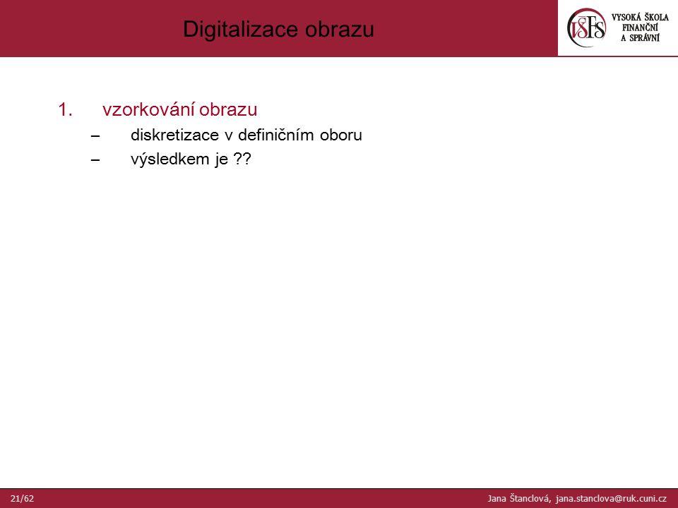 Digitalizace obrazu 1.vzorkování obrazu –diskretizace v definičním oboru –výsledkem je ?.
