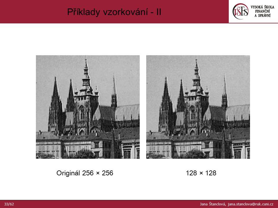 128 × 128Originál 256 × 256 Příklady vzorkování - II 33/62 Jana Štanclová, jana.stanclova@ruk.cuni.cz