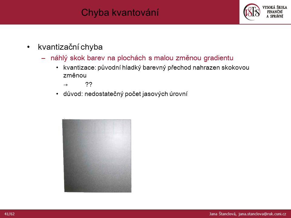 kvantizační chyba –náhlý skok barev na plochách s malou změnou gradientu kvantizace: původní hladký barevný přechod nahrazen skokovou změnou → .