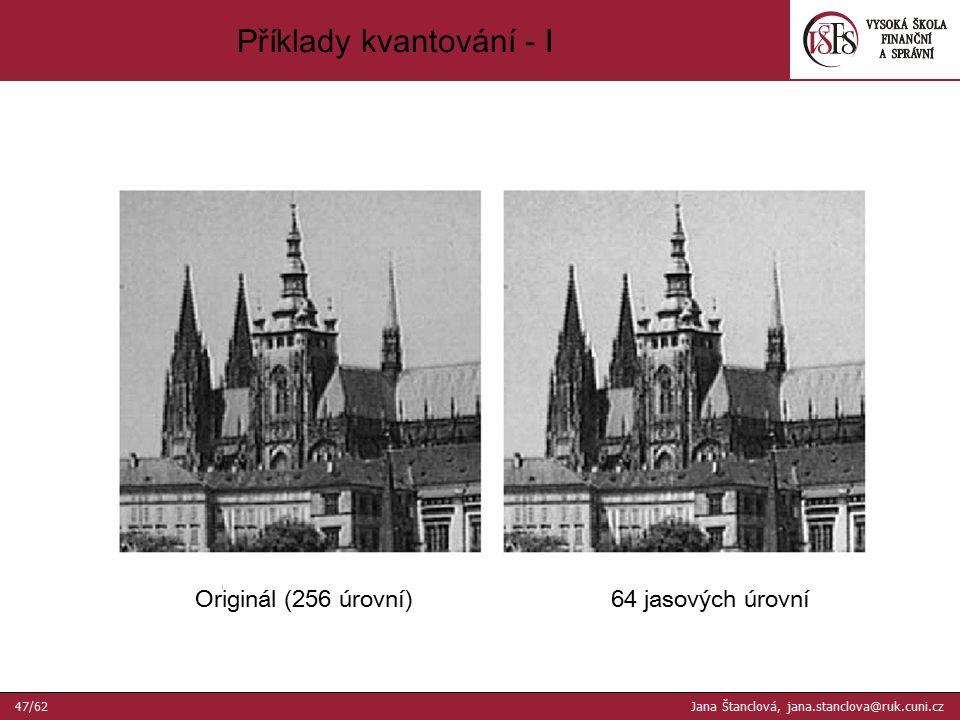 Originál (256 úrovní)64 jasových úrovní Příklady kvantování - I 47/62 Jana Štanclová, jana.stanclova@ruk.cuni.cz
