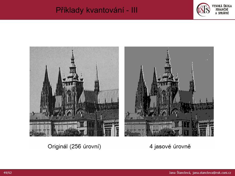 Originál (256 úrovní)4 jasové úrovně Příklady kvantování - III 49/62 Jana Štanclová, jana.stanclova@ruk.cuni.cz