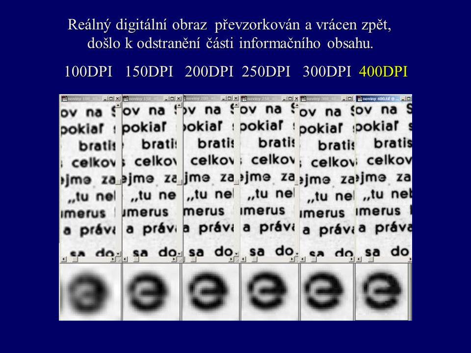 100DPI 150DPI 200DPI 250DPI 300DPI 400DPI Reálný digitální obraz převzorkován a vrácen zpět, došlo k odstranění části informačního obsahu.