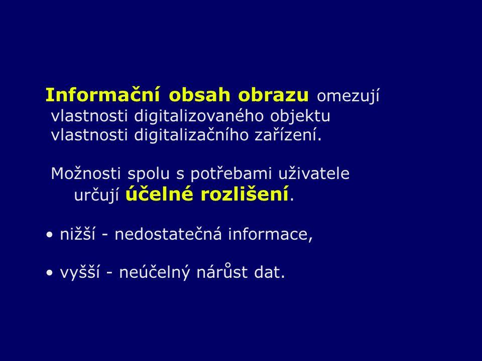 Informační obsah obrazu omezují vlastnosti digitalizovaného objektu vlastnosti digitalizačního zařízení. Možnosti spolu s potřebami uživatele určují ú