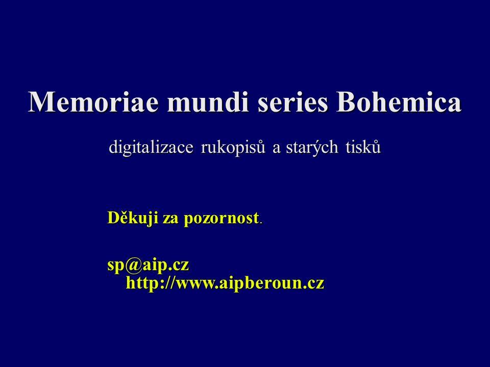 Memoriae mundi series Bohemica digitalizace rukopisů a starých tisků Děkuji za pozornost. sp@aip.cz http://www.aipberoun.cz