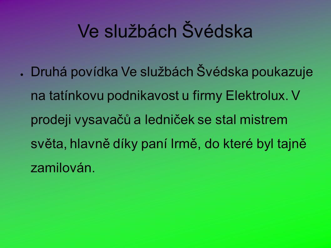 Ve službách Švédska ● Druhá povídka Ve službách Švédska poukazuje na tatínkovu podnikavost u firmy Elektrolux.