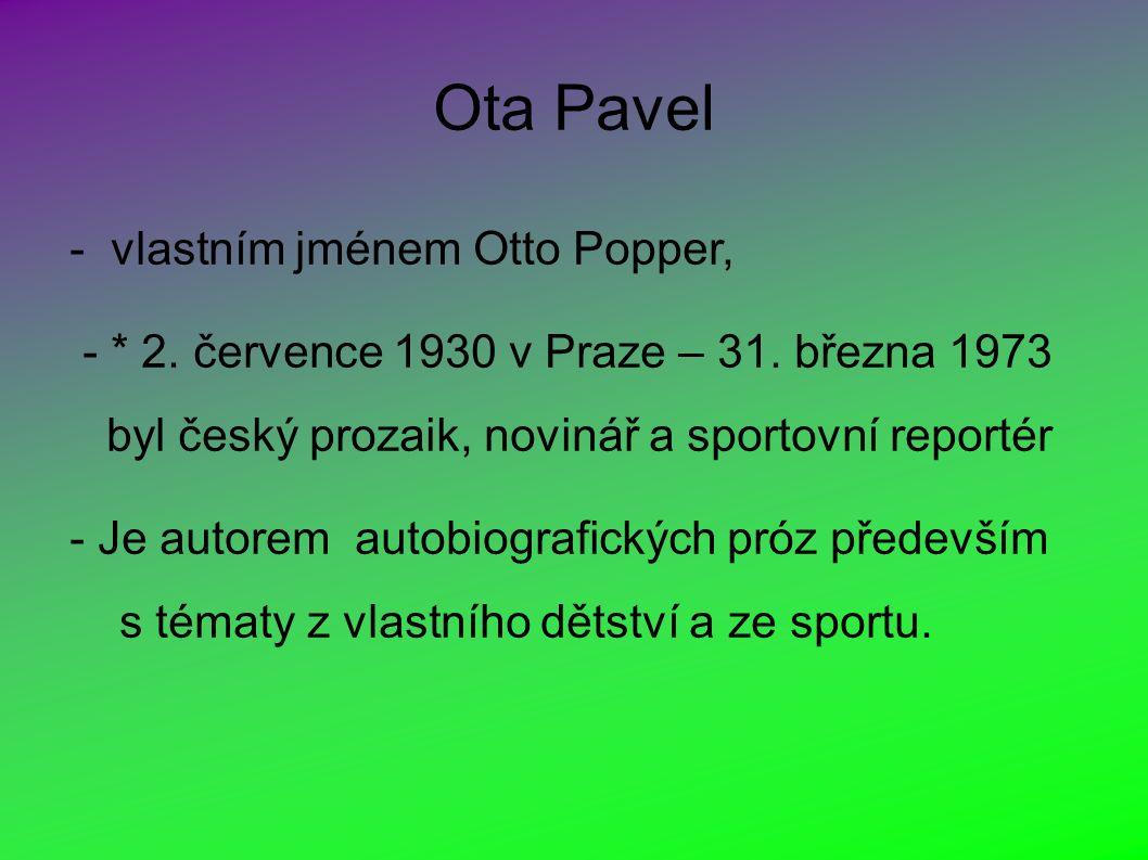 Ota Pavel - vlastním jménem Otto Popper, - * 2. července 1930 v Praze – 31.