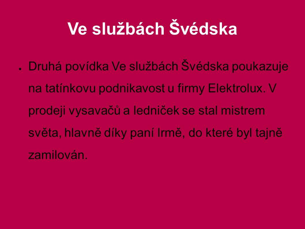 Ve službách Švédska ● Druhá povídka Ve službách Švédska poukazuje na tatínkovu podnikavost u firmy Elektrolux. V prodeji vysavačů a ledniček se stal m