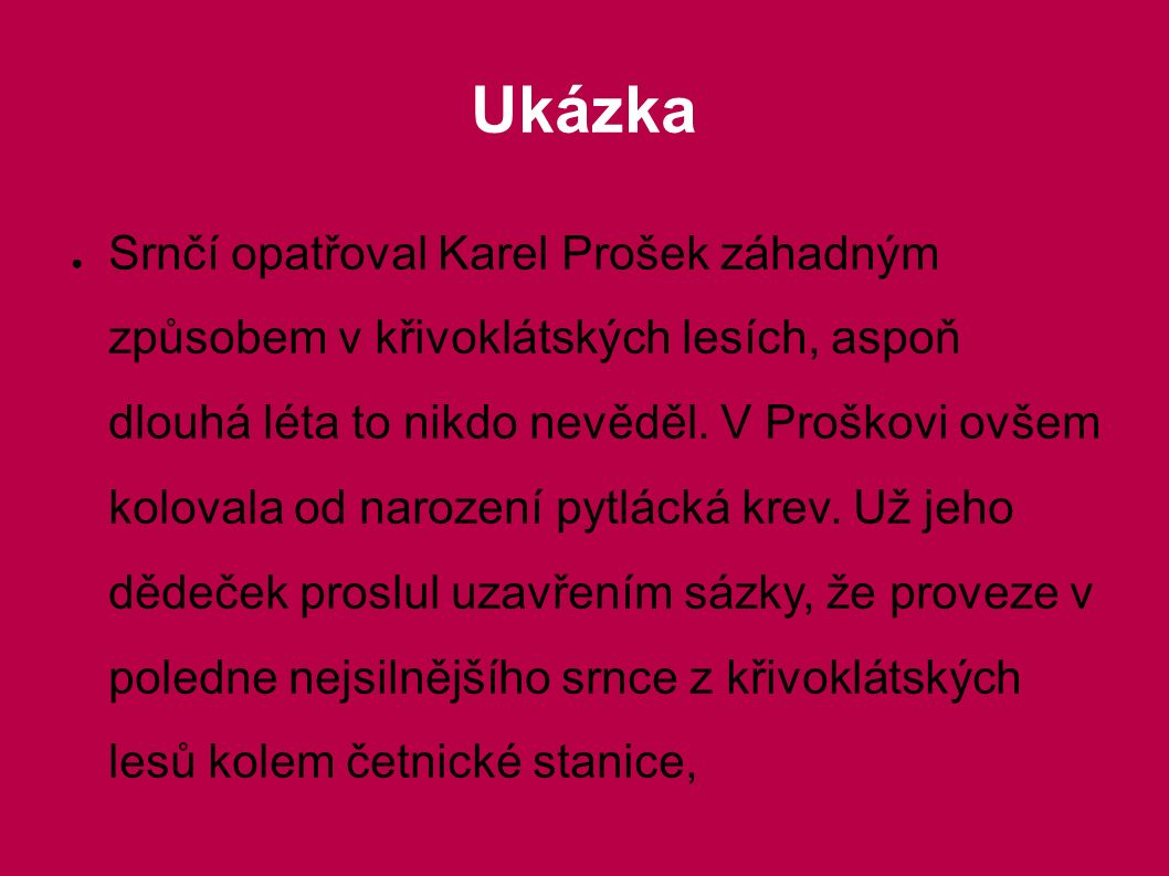 Ukázka ● Srnčí opatřoval Karel Prošek záhadným způsobem v křivoklátských lesích, aspoň dlouhá léta to nikdo nevěděl. V Proškovi ovšem kolovala od naro