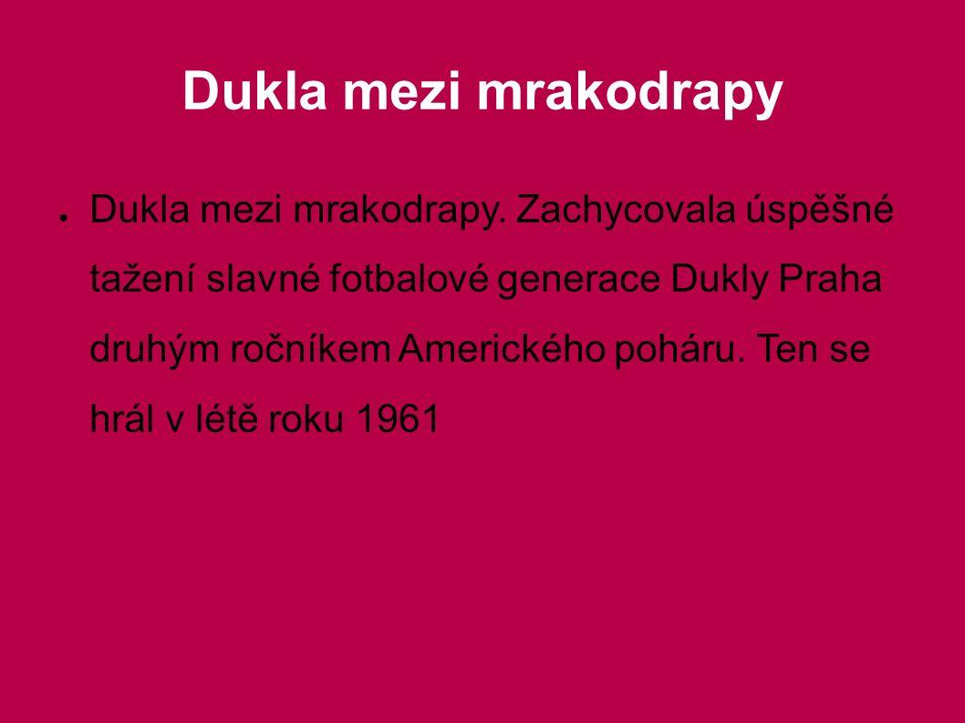 Dukla mezi mrakodrapy ● Dukla mezi mrakodrapy. Zachycovala úspěšné tažení slavné fotbalové generace Dukly Praha druhým ročníkem Amerického poháru. Ten