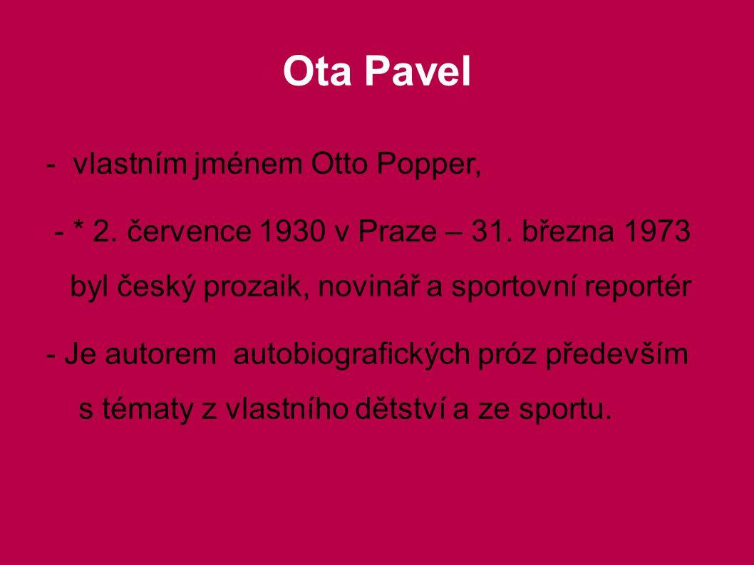 - vlastním jménem Otto Popper, - * 2. července 1930 v Praze – 31. března 1973 byl český prozaik, novinář a sportovní reportér - Je autorem autobiograf