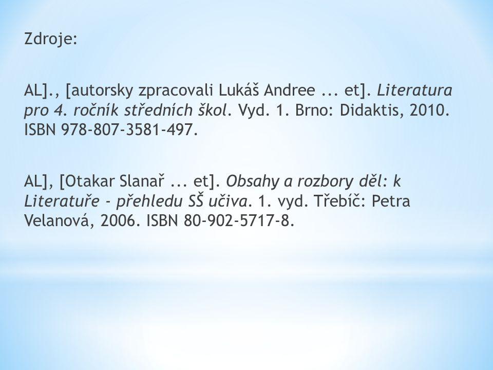 Zdroje: AL]., [autorsky zpracovali Lukáš Andree... et]. Literatura pro 4. ročník středních škol. Vyd. 1. Brno: Didaktis, 2010. ISBN 978-807-3581-497.