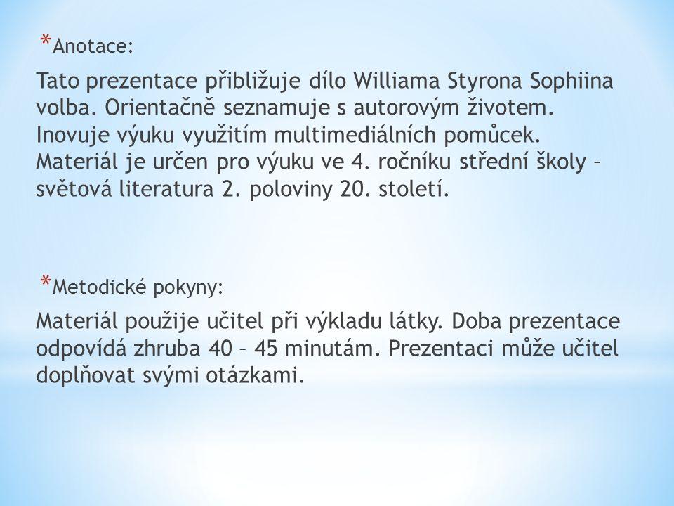 * Anotace: Tato prezentace přibližuje dílo Williama Styrona Sophiina volba. Orientačně seznamuje s autorovým životem. Inovuje výuku využitím multimedi