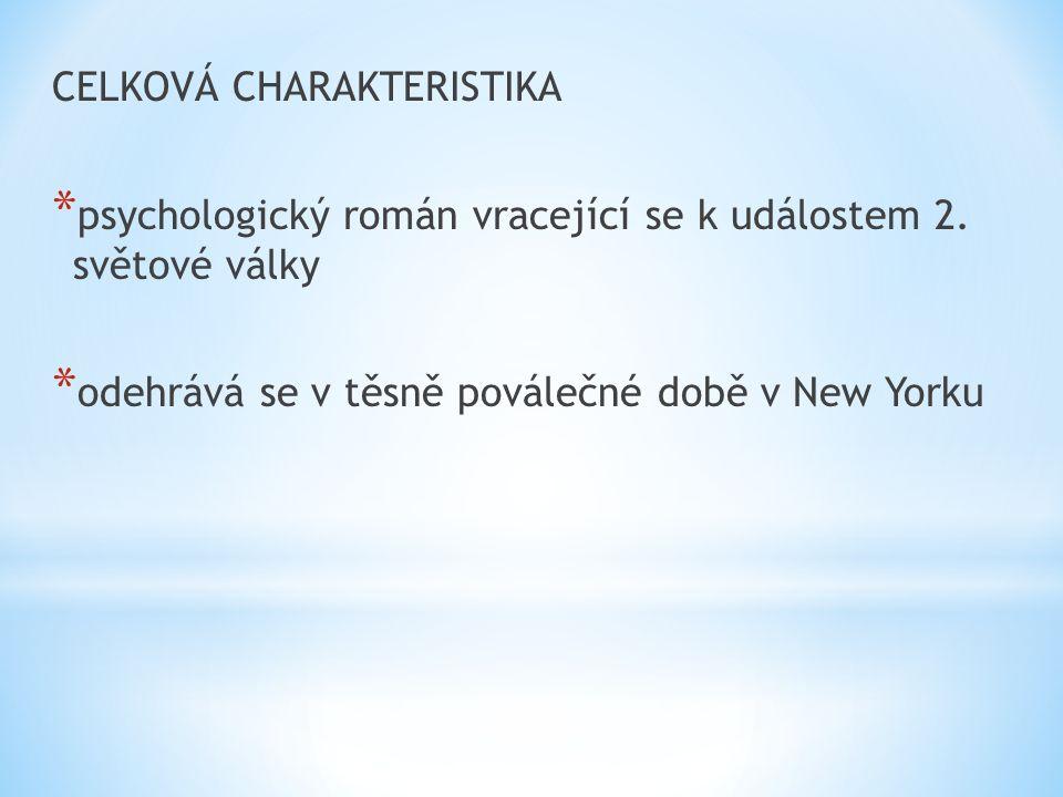 CELKOVÁ CHARAKTERISTIKA * psychologický román vracející se k událostem 2.