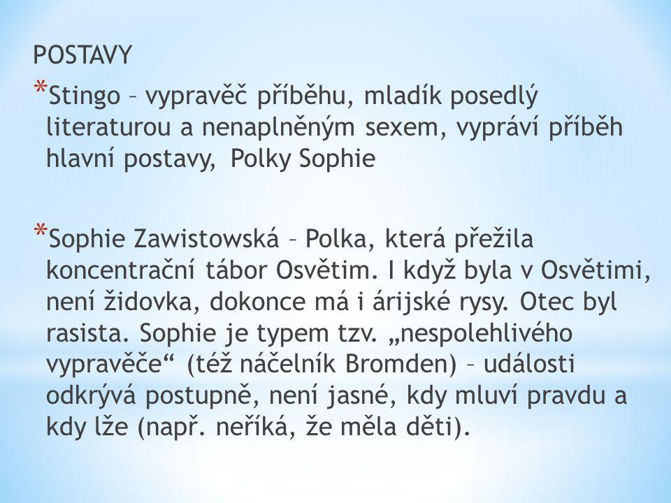 POSTAVY * Stingo – vypravěč příběhu, mladík posedlý literaturou a nenaplněným sexem, vypráví příběh hlavní postavy, Polky Sophie * Sophie Zawistowská – Polka, která přežila koncentrační tábor Osvětim.