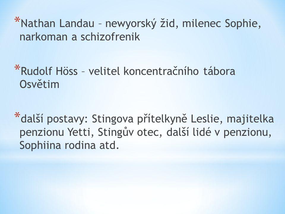 * Nathan Landau – newyorský žid, milenec Sophie, narkoman a schizofrenik * Rudolf Höss – velitel koncentračního tábora Osvětim * další postavy: Stingova přítelkyně Leslie, majitelka penzionu Yetti, Stingův otec, další lidé v penzionu, Sophiina rodina atd.