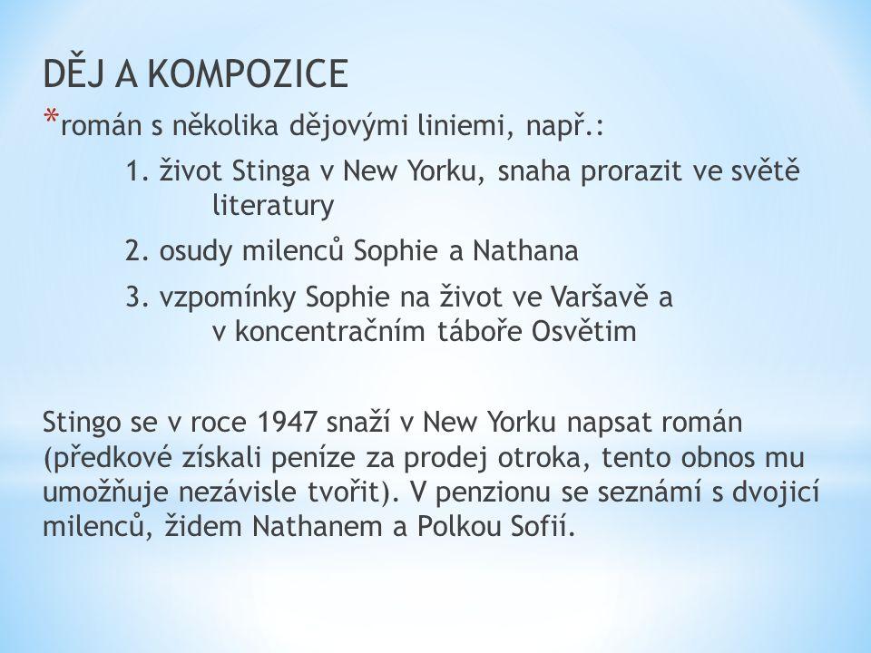 DĚJ A KOMPOZICE * román s několika dějovými liniemi, např.: 1. život Stinga v New Yorku, snaha prorazit ve světě literatury 2. osudy milenců Sophie a