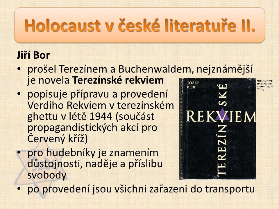 Jiří Bor prošel Terezínem a Buchenwaldem, nejznámější je novela Terezínské rekviem popisuje přípravu a provedení Verdiho Rekviem v terezínském ghettu v létě 1944 (součást propagandistických akcí pro Červený kříž) pro hudebníky je znamením důstojnosti, naděje a příslibu svobody po provedení jsou všichni zařazeni do transportu http://www.mel cer.cz/img/book s/images_big/70 389.jpg
