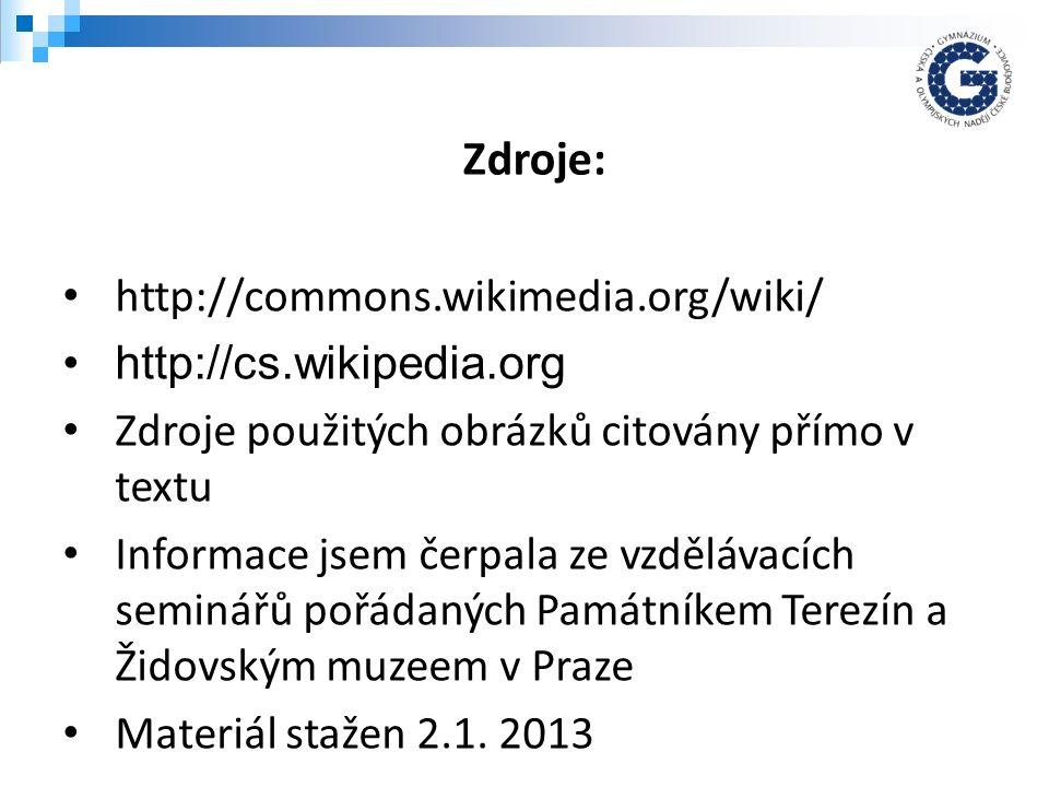 http://commons.wikimedia.org/wiki/ http://cs.wikipedia.org Zdroje použitých obrázků citovány přímo v textu Informace jsem čerpala ze vzdělávacích seminářů pořádaných Památníkem Terezín a Židovským muzeem v Praze Materiál stažen 2.1.