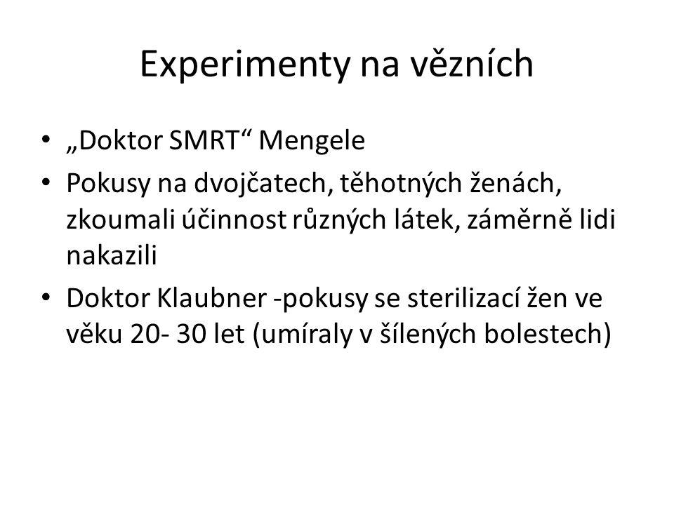 """Experimenty na vězních """"Doktor SMRT Mengele Pokusy na dvojčatech, těhotných ženách, zkoumali účinnost různých látek, záměrně lidi nakazili Doktor Klaubner -pokusy se sterilizací žen ve věku 20- 30 let (umíraly v šílených bolestech)"""