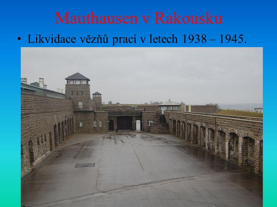 Mauthausen v Rakousku Likvidace vězňů prací v letech 1938 – 1945.