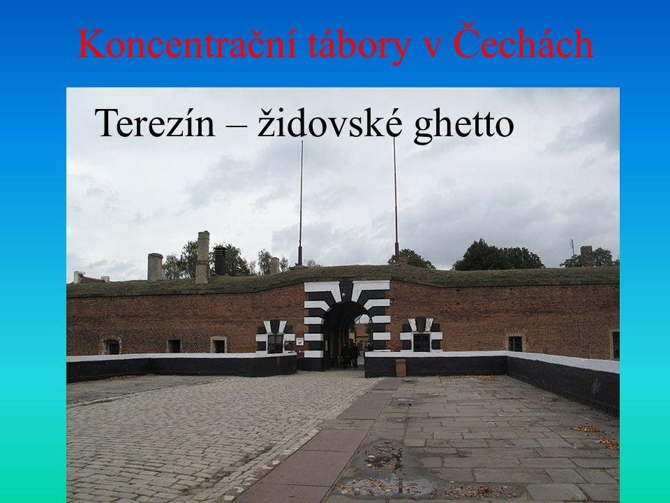 Koncentrační tábory v Čechách Terezín – židovské ghetto