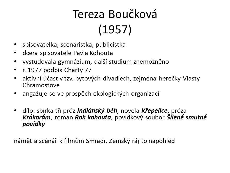 Tereza Boučková (1957) spisovatelka, scenáristka, publicistka dcera spisovatele Pavla Kohouta vystudovala gymnázium, další studium znemožněno r.