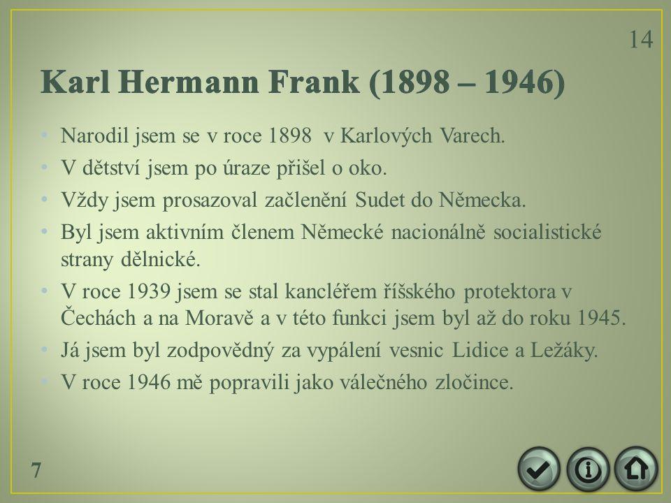 Narodil jsem se v roce 1898 v Karlových Varech. V dětství jsem po úraze přišel o oko.