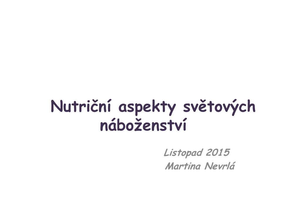 Nutriční aspekty světových náboženství Listopad 2015 Martina Nevrlá
