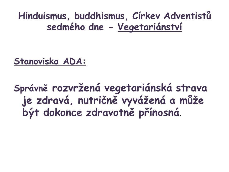 Hinduismus, buddhismus, Církev Adventistů sedmého dne - Vegetariánství Stanovisko ADA: Správně rozvržená vegetariánská strava je zdravá, nutričně vyvážená a může být dokonce zdravotně přínosná.