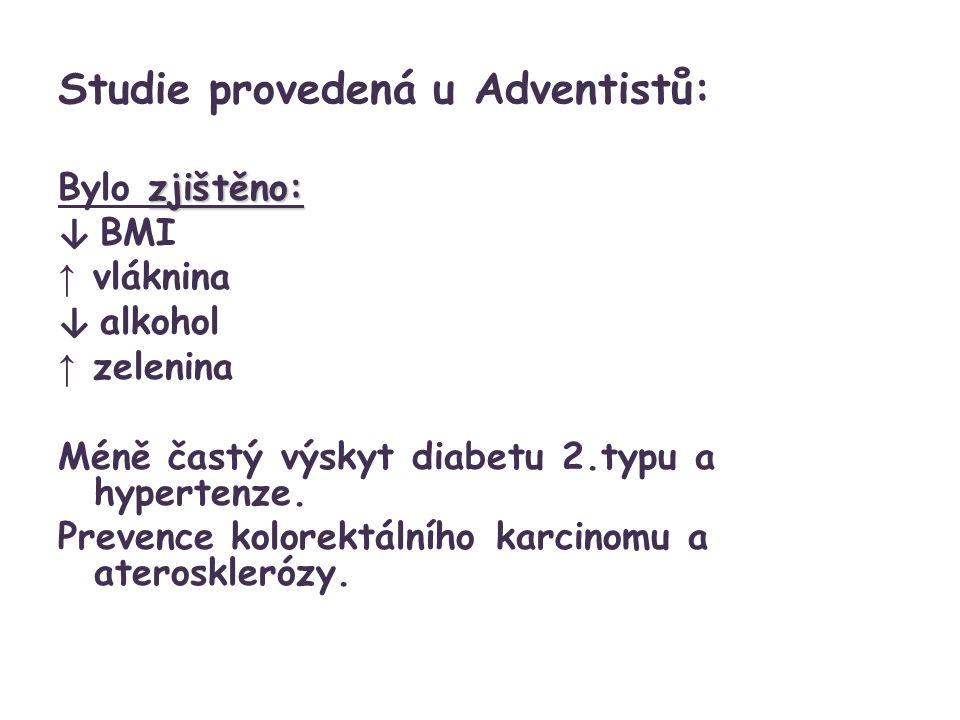 Studie provedená u Adventistů: zjištěno: Bylo zjištěno: ↓ BMI ↑ vláknina ↓ alkohol ↑ zelenina Méně častý výskyt diabetu 2.typu a hypertenze.