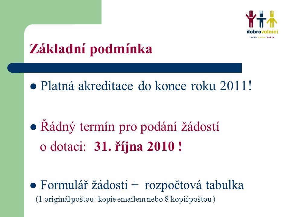 Základní podmínka Platná akreditace do konce roku 2011 ! Řádný termín pro podání žádostí o dotaci: 31. října 2010 ! Formulář žádosti + rozpočtová tabu
