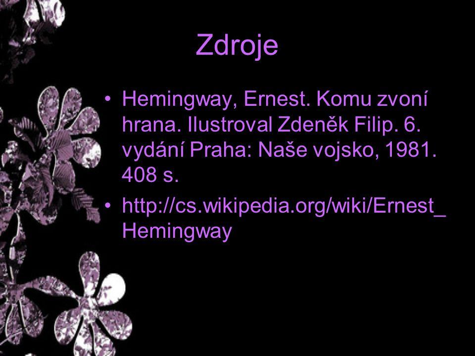Zdroje Hemingway, Ernest. Komu zvoní hrana. Ilustroval Zdeněk Filip. 6. vydání Praha: Naše vojsko, 1981. 408 s. http://cs.wikipedia.org/wiki/Ernest_ H