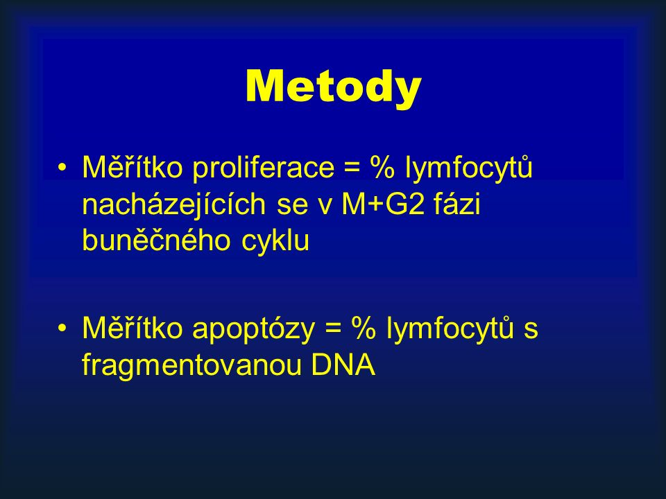 Metody Měřítko proliferace = % lymfocytů nacházejících se v M+G2 fázi buněčného cyklu Měřítko apoptózy = % lymfocytů s fragmentovanou DNA