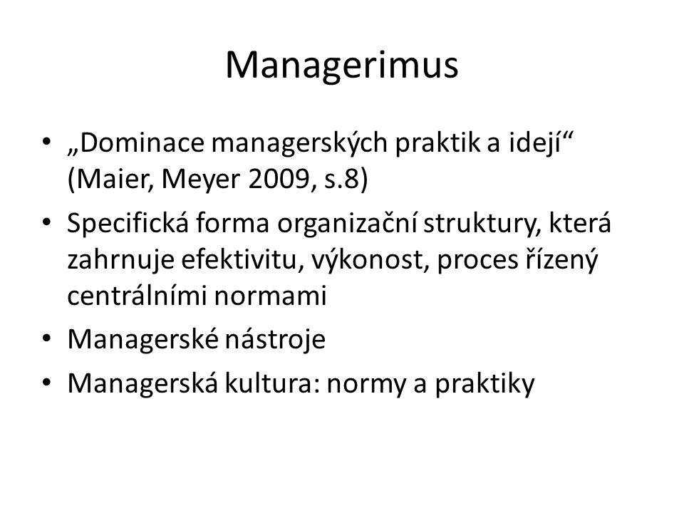 """Managerimus """"Dominace managerských praktik a idejí"""" (Maier, Meyer 2009, s.8) Specifická forma organizační struktury, která zahrnuje efektivitu, výkono"""