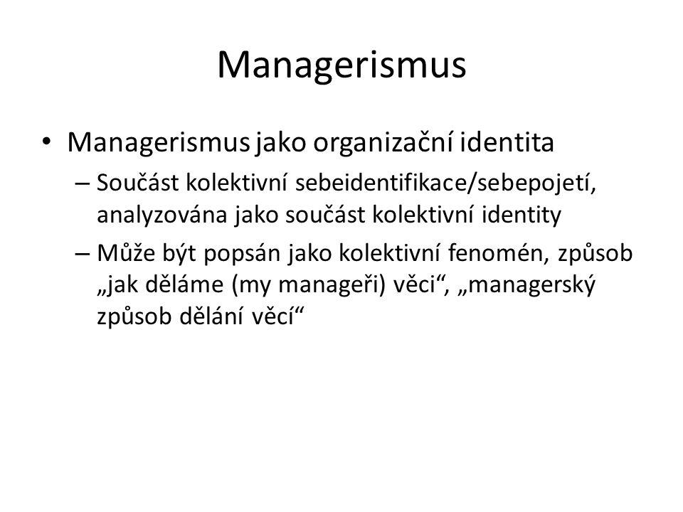 Managerismus Managerismus jako organizační identita – Součást kolektivní sebeidentifikace/sebepojetí, analyzována jako součást kolektivní identity – M