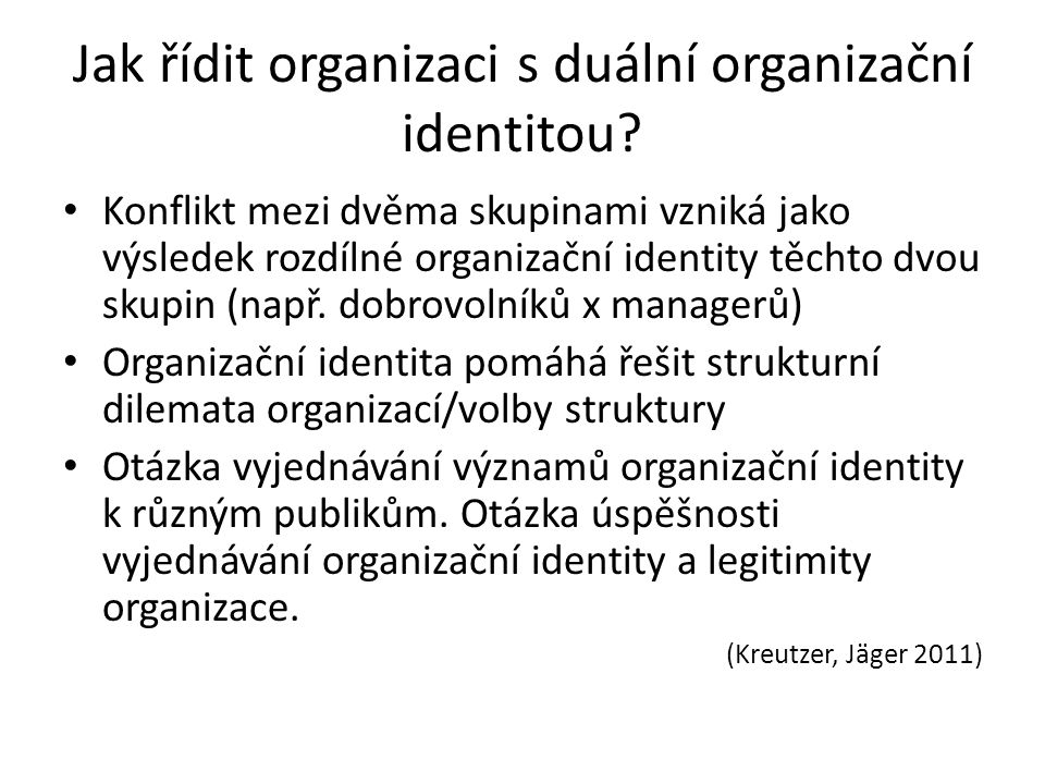 Jak řídit organizaci s duální organizační identitou? Konflikt mezi dvěma skupinami vzniká jako výsledek rozdílné organizační identity těchto dvou skup