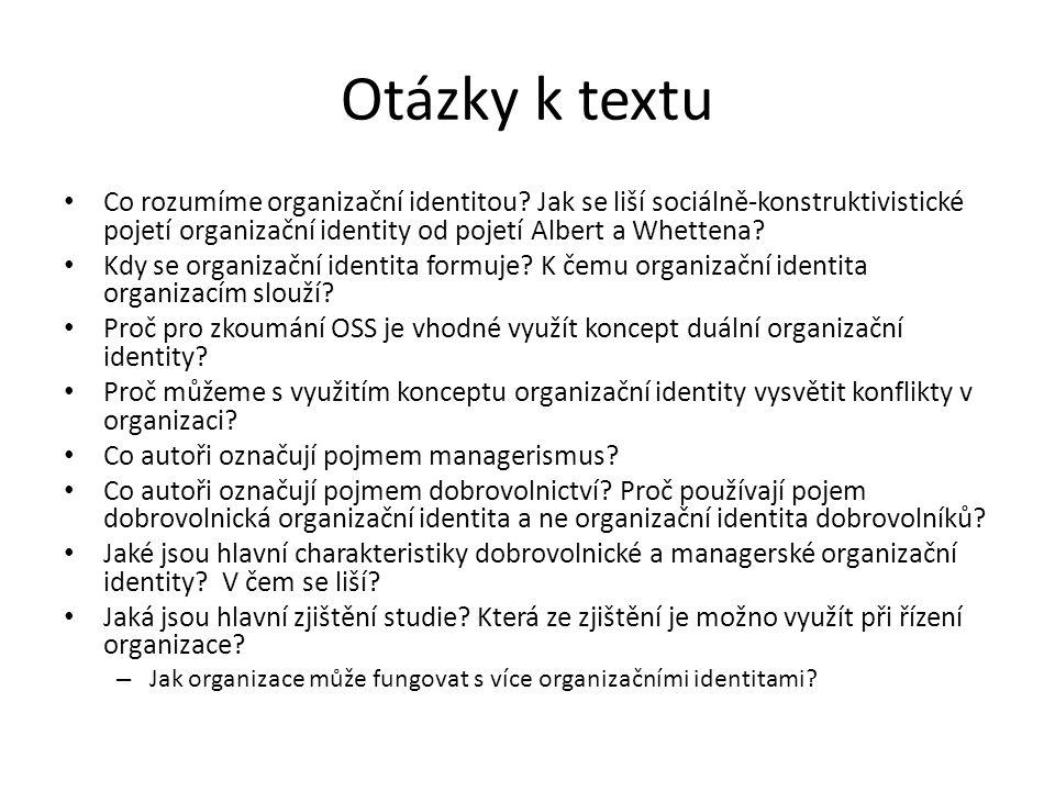 Otázky k textu Co rozumíme organizační identitou? Jak se liší sociálně-konstruktivistické pojetí organizační identity od pojetí Albert a Whettena? Kdy