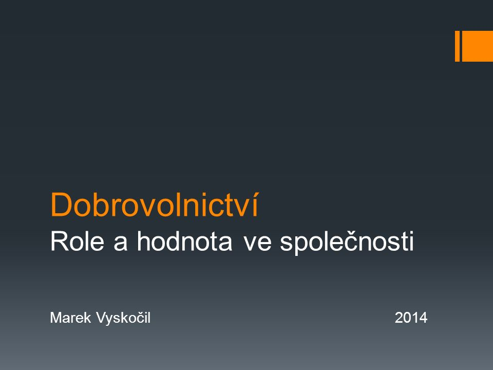 Dobrovolnictví Role a hodnota ve společnosti Marek Vyskočil2014