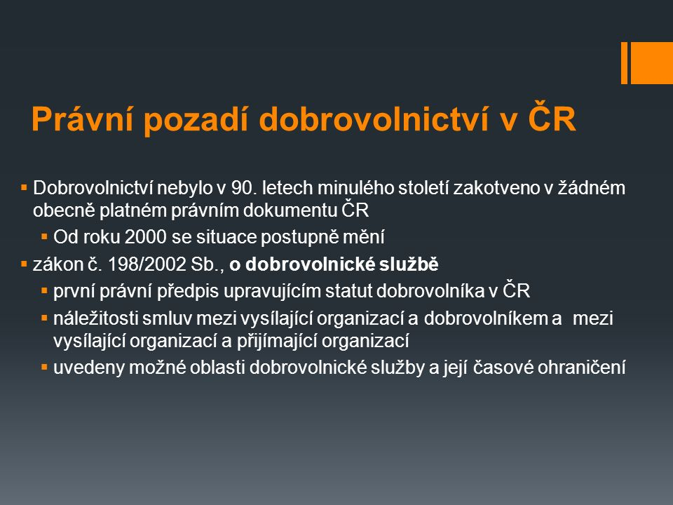 8 Zákon o dobrovolnické službě  Zákon zavádí do českého právního řádu několik zcela nových pojmů.