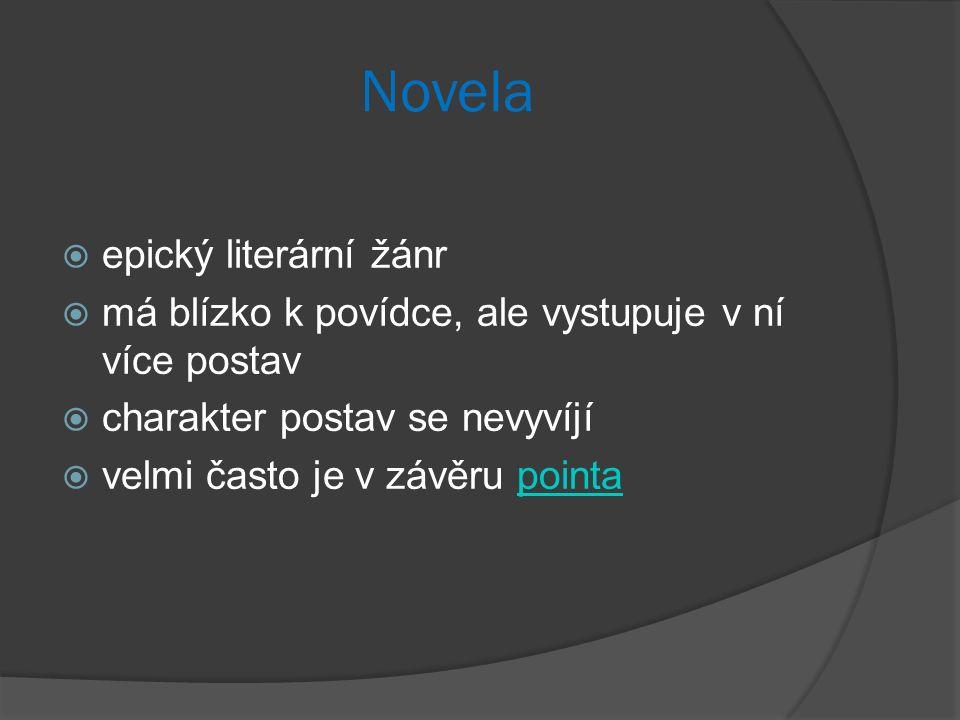 Novela  epický literární žánr  má blízko k povídce, ale vystupuje v ní více postav  charakter postav se nevyvíjí  velmi často je v závěru pointapointa