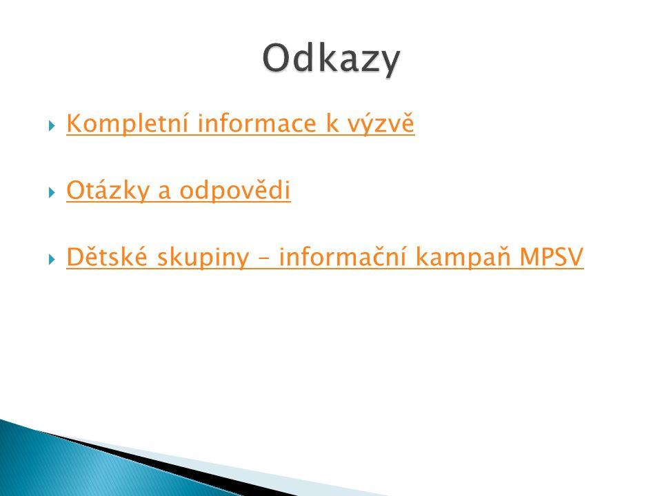  Kompletní informace k výzvě Kompletní informace k výzvě  Otázky a odpovědi Otázky a odpovědi  Dětské skupiny – informační kampaň MPSV Dětské skupiny – informační kampaň MPSV