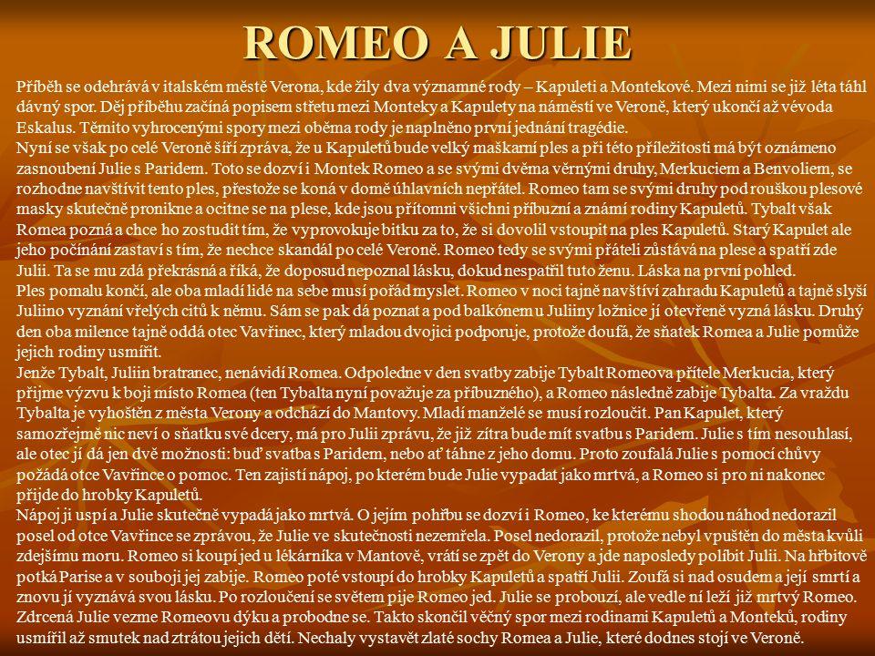 ROMEO A JULIE Příběh se odehrává v italském městě Verona, kde žily dva významné rody – Kapuleti a Montekové.