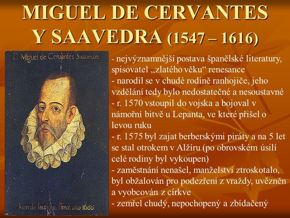 """MIGUEL DE CERVANTES Y SAAVEDRA (1547 – 1616) - n- nejvýznamnější postava španělské literatury, spisovatel """"zlatého věku renesance - narodil se v chudé rodině ranhojiče, jeho vzdělání tedy bylo nedostatečné a nesoustavné - r."""