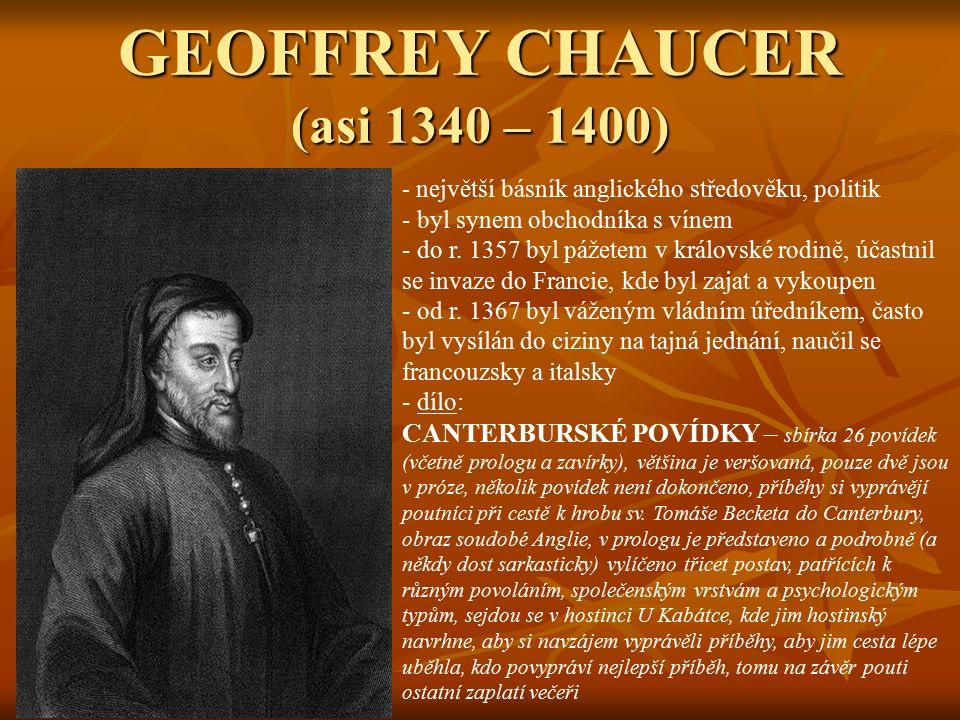 GEOFFREY CHAUCER (asi 1340 – 1400) - n- největší básník anglického středověku, politik - byl synem obchodníka s vínem - do r.