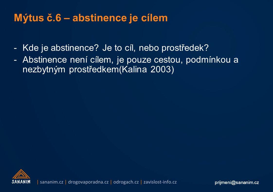 prijmeni@sananim.cz Mýtus č.6 – abstinence je cílem -Kde je abstinence.